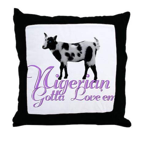 Nigerian Goat Gotta love'em Throw Pillow