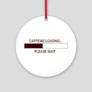 CAFFEINE LOADING... Ornament (Round)