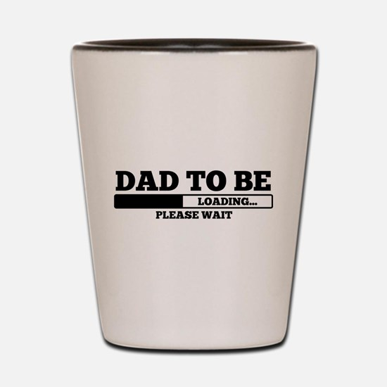 Dad to be Shot Glass