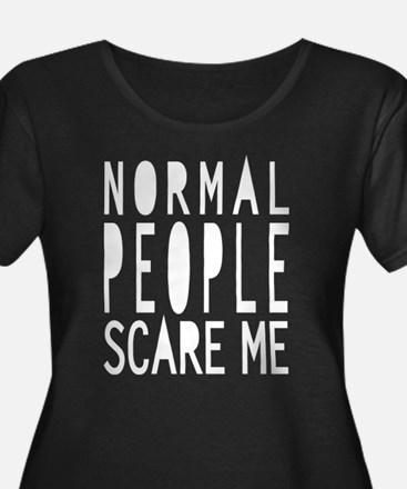 Normal people scare me Plus Size T-Shirt