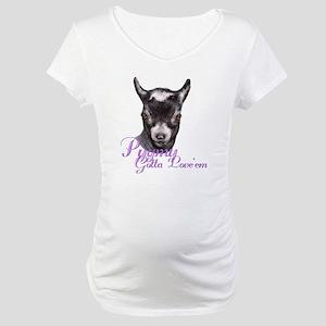Pygmy Goat Gotta Love 'em Maternity T-Shirt