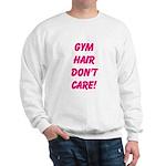 Gym hair dont care! Sweatshirt