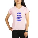 Gym hair dont care! Performance Dry T-Shirt