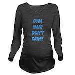 Gym hair dont care! Long Sleeve Maternity T-Shirt