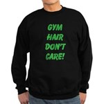 Gym hair dont care! Sweatshirt