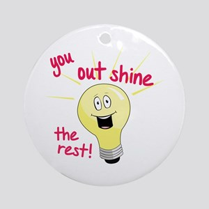 You Out Shine The Rest! Ornament (Round)