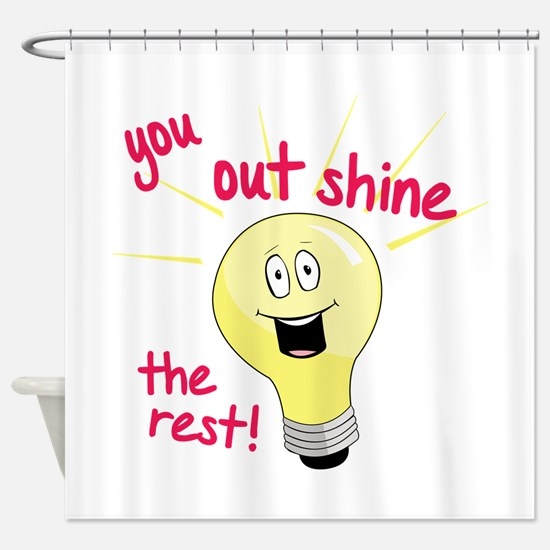 You Out Shine The Rest! Shower Curtain