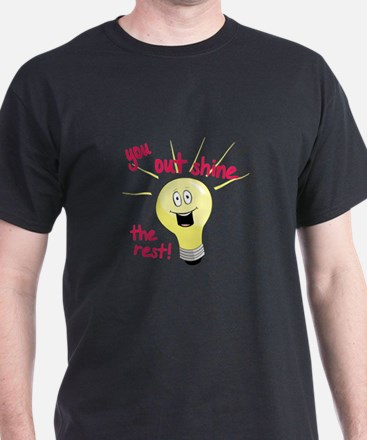You Out Shine The Rest! T-Shirt