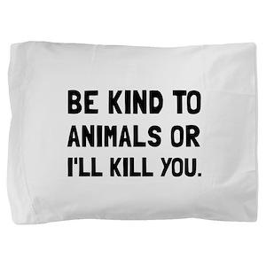 Kind To Animals Pillow Sham