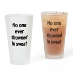 No one ever drowned in sweat Drinking Glass