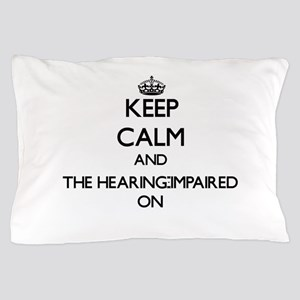 Keep Calm and The Hearing-Impaired ON Pillow Case