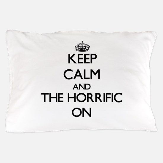 Keep Calm and The Horrific ON Pillow Case