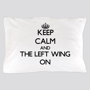 Keep Calm and The Left Wing ON Pillow Case