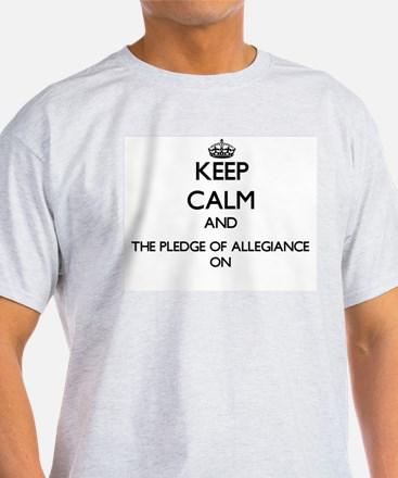 Keep Calm and The Pledge Of Allegiance ON T-Shirt