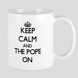 Keep Calm and The Pope ON Mugs