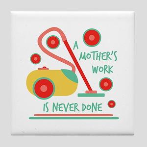 Work Never Done Tile Coaster