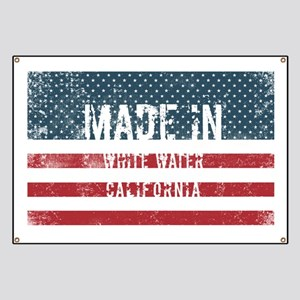 Made in White Water, California Banner