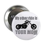 My other ride is your mom Button