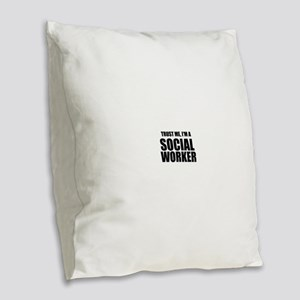 Trust Me, I'm A Social Worker Burlap Throw Pillow