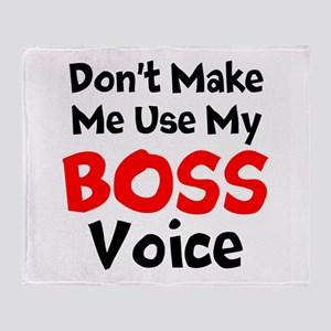 Dont Make Me Use My Boss Voice Throw Blanket