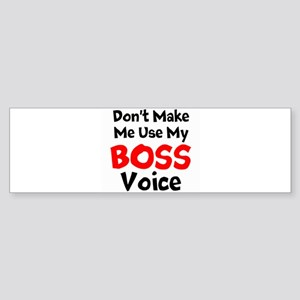Dont Make Me Use My Boss Voice Bumper Sticker
