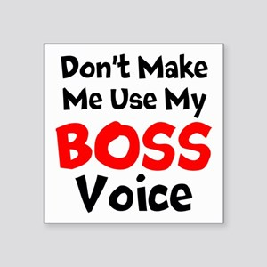 Dont Make Me Use My Boss Voice Sticker