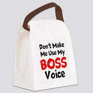 Dont Make Me Use My Boss Voice Canvas Lunch Bag