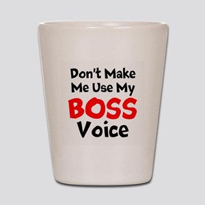 Dont Make Me Use My Boss Voice Shot Glass
