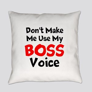 Dont Make Me Use My Boss Voice Everyday Pillow