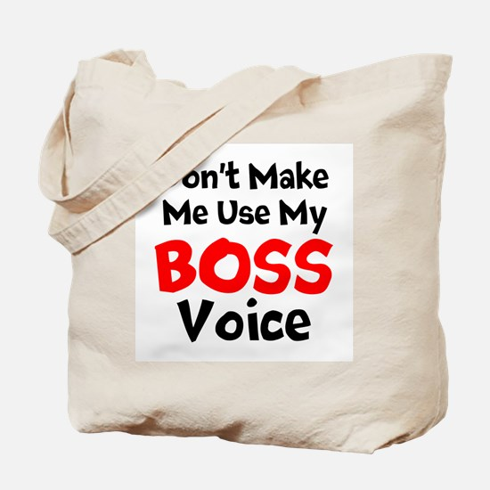 Dont Make Me Use My Boss Voice Tote Bag