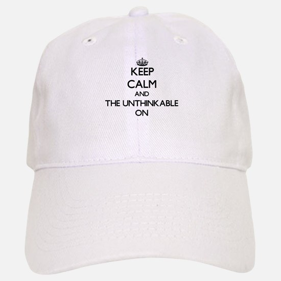 Keep Calm and The Unthinkable ON Baseball Baseball Cap