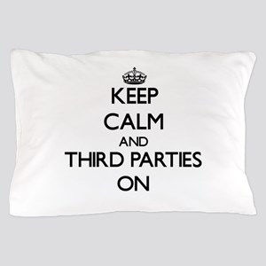 Keep Calm and Third Parties ON Pillow Case