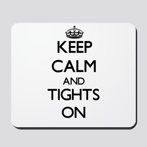 Keep Calm and Tights ON Mousepad