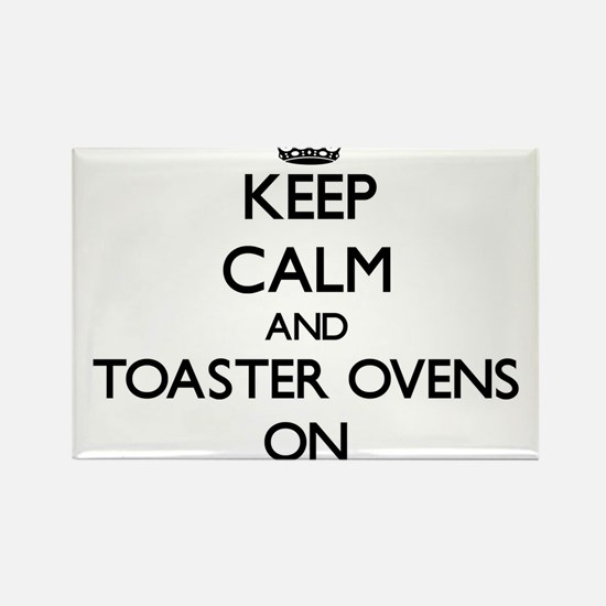 Keep Calm and Toaster Ovens ON Magnets