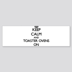 Keep Calm and Toaster Ovens ON Bumper Sticker