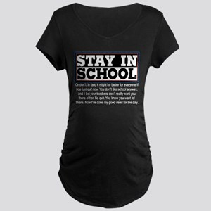 Don't Stay in School Maternity Dark T-Shirt