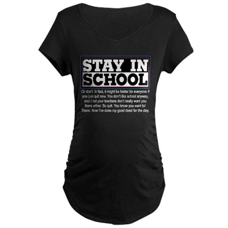 Don't Stay in School Maternity Dark T-Shirt