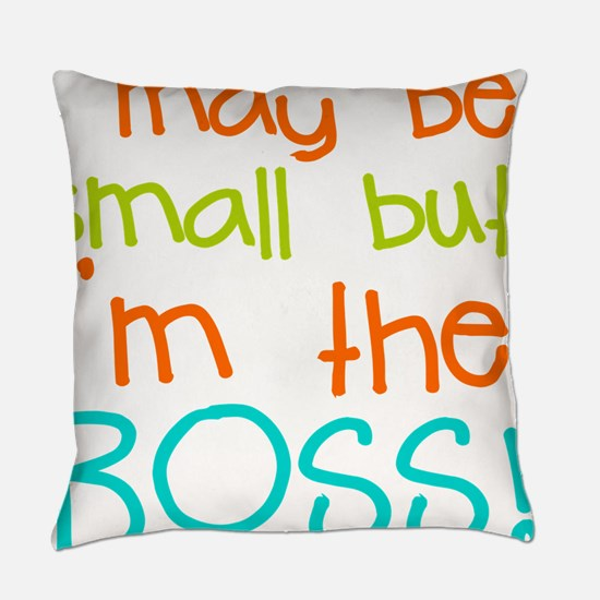 I may be Small but Im the Boss Everyday Pillow