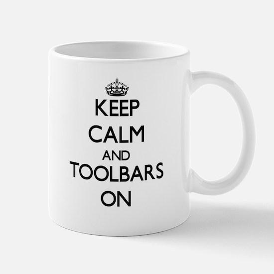 Keep Calm and Toolbars ON Mugs