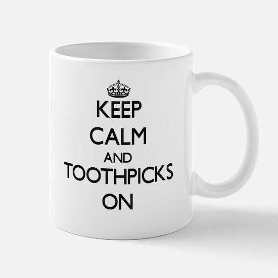 Keep Calm and Toothpicks ON Mugs