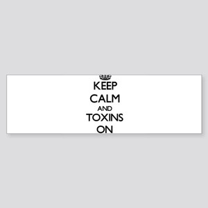 Keep Calm and Toxins ON Bumper Sticker