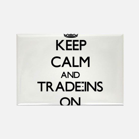 Keep Calm and Trade-Ins ON Magnets