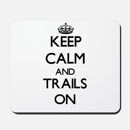 Keep Calm and Trails ON Mousepad