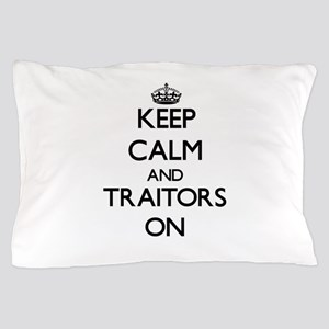 Keep Calm and Traitors ON Pillow Case