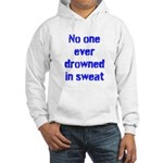 No one ever drowned in sweat Hoodie