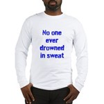 No one ever drowned in sweat Long Sleeve T-Shirt