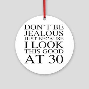 30th Birthday Jealous Round Ornament