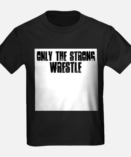 Only the strong wrestle T-Shirt
