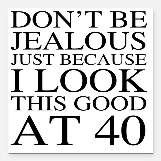 "40th Birthday Jealous Square Car Magnet 3"" x 3"""