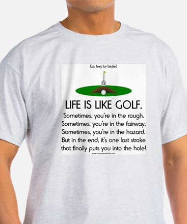 Life Is Like Golf T-Shirt